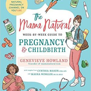 Mama Natural Week-by-Week Guide to Pregnancy & Childbirth